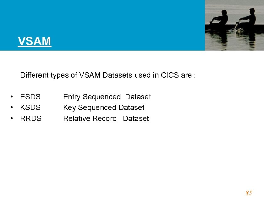 VSAM Different types of VSAM Datasets used in CICS are : • ESDS •
