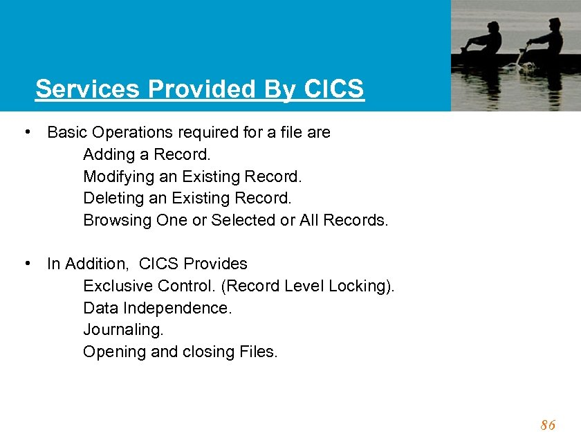 Services Provided By CICS • Basic Operations required for a file are Adding a