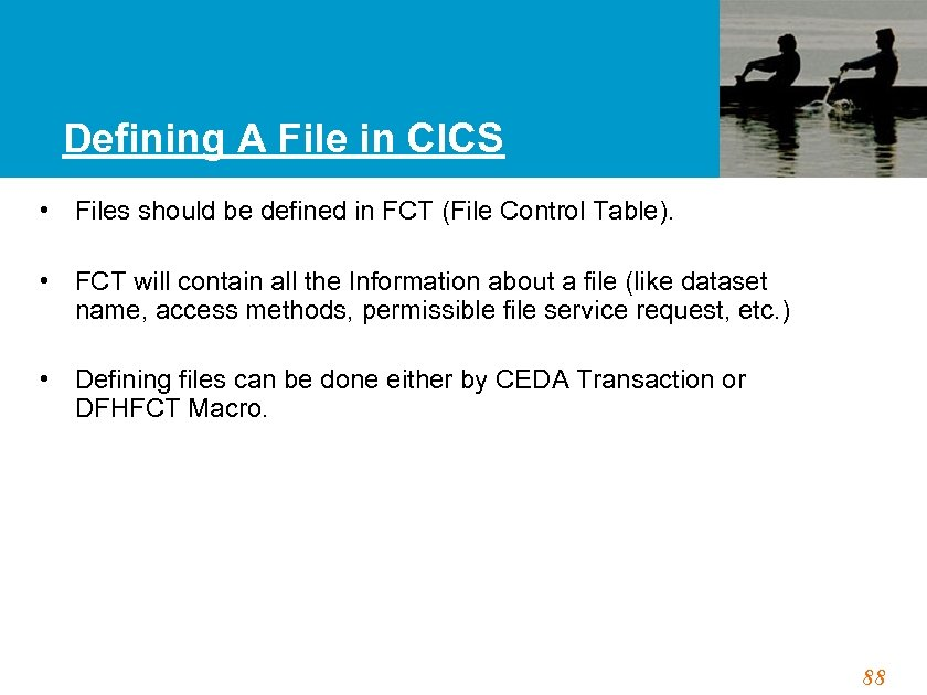 Defining A File in CICS • Files should be defined in FCT (File Control