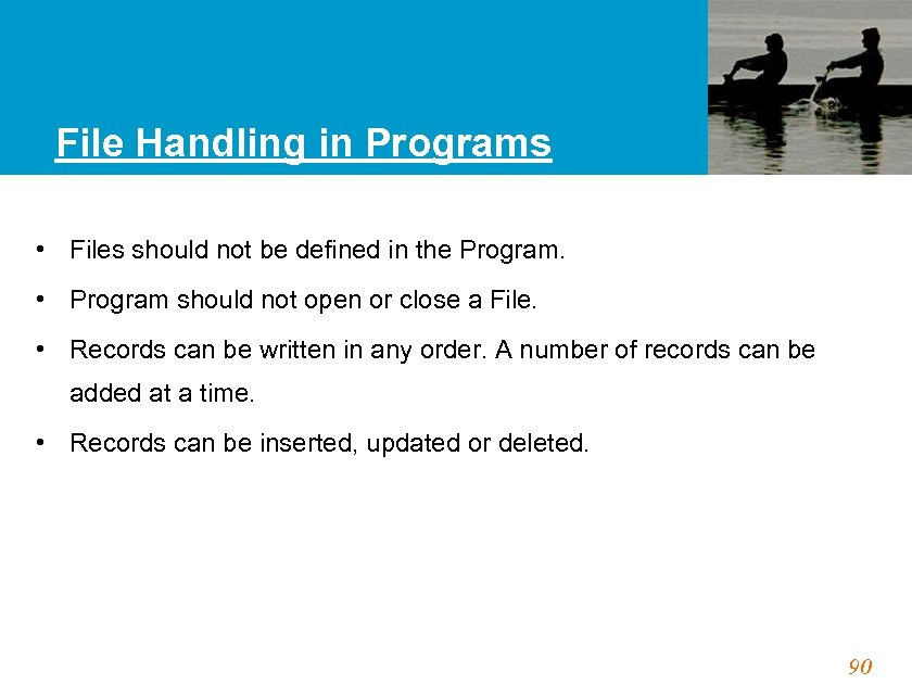 File Handling in Programs • Files should not be defined in the Program. •