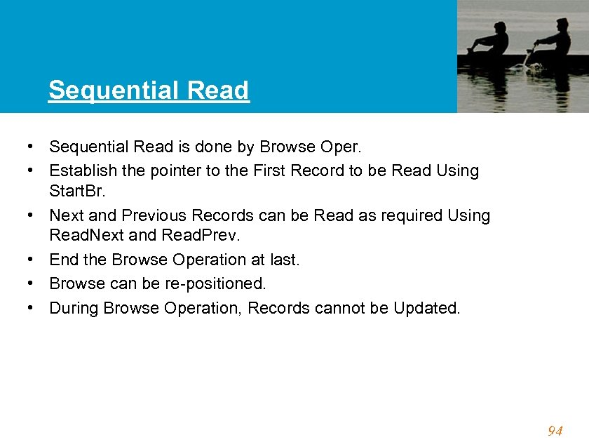 Sequential Read • Sequential Read is done by Browse Oper. • Establish the pointer