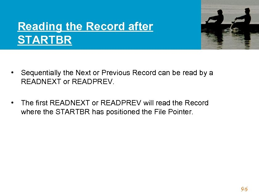 Reading the Record after STARTBR • Sequentially the Next or Previous Record can be