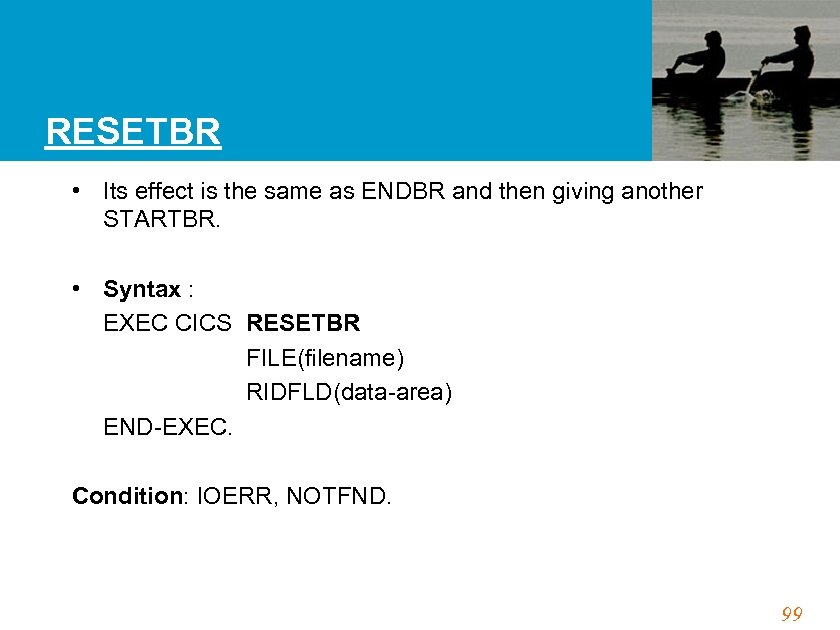 RESETBR • Its effect is the same as ENDBR and then giving another STARTBR.