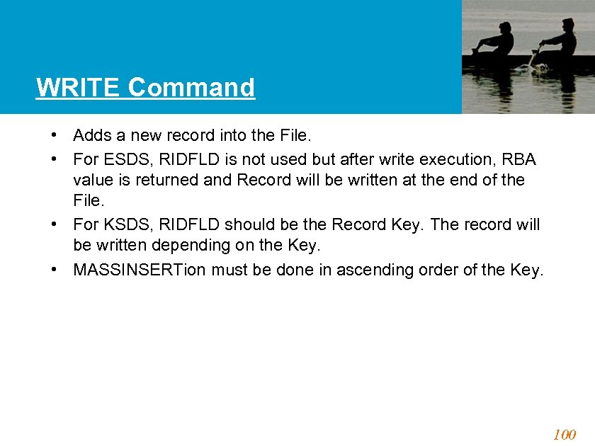 WRITE Command • Adds a new record into the File. • For ESDS, RIDFLD
