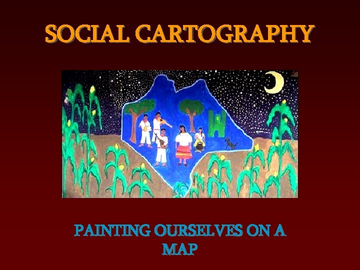 SOCIAL CARTOGRAPHY PAINTING OURSELVES ON A MAP