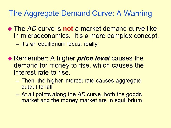 The Aggregate Demand Curve: A Warning u The AD curve is not a market