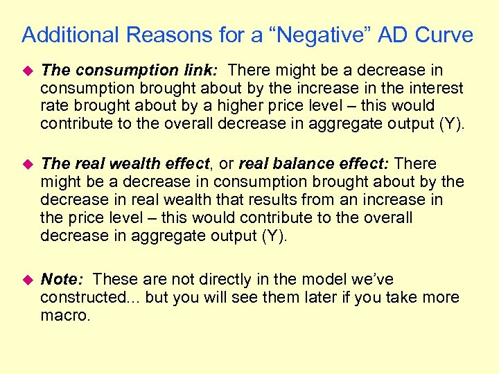"Additional Reasons for a ""Negative"" AD Curve u The consumption link: There might be"