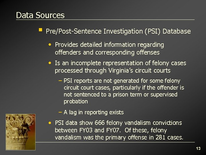 Data Sources § Pre/Post-Sentence Investigation (PSI) Database • Provides detailed information regarding offenders and