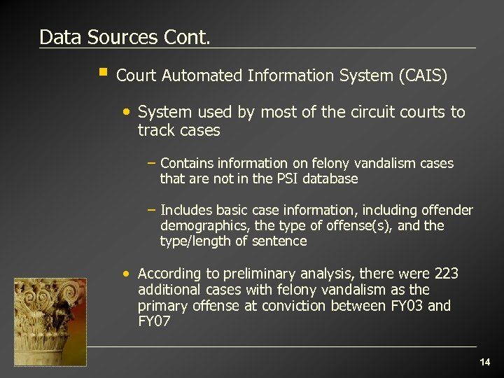 Data Sources Cont. § Court Automated Information System (CAIS) • System used by most