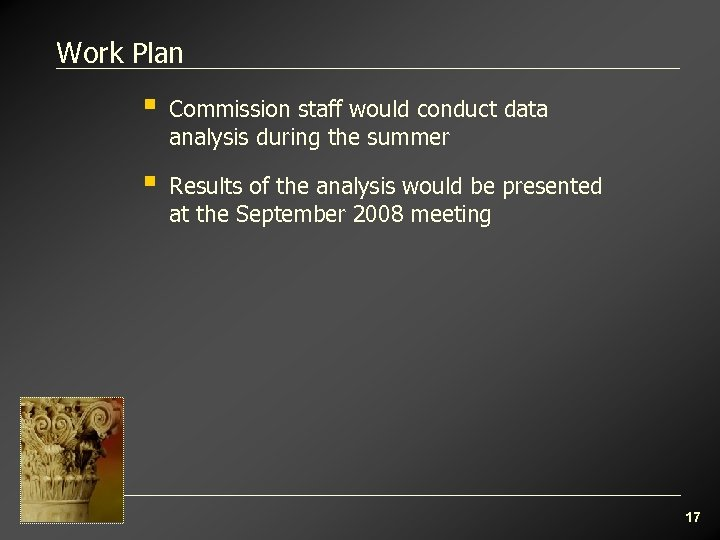 Work Plan § Commission staff would conduct data analysis during the summer § Results