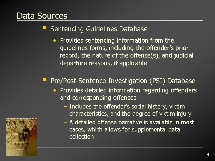 Data Sources § Sentencing Guidelines Database • Provides sentencing information from the guidelines forms,