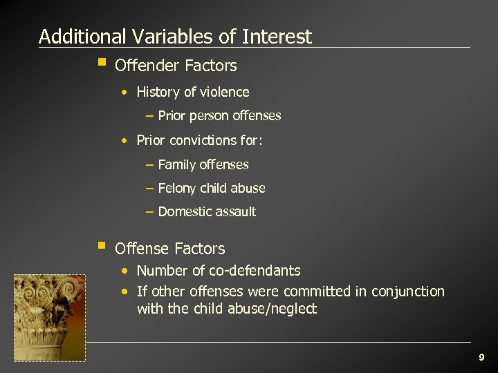 Additional Variables of Interest § Offender Factors • History of violence – Prior person