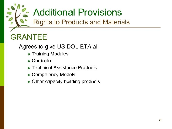 Additional Provisions Rights to Products and Materials GRANTEE Agrees to give US DOL ETA