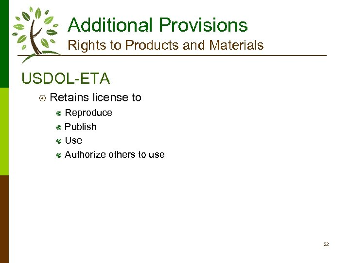 Additional Provisions Rights to Products and Materials USDOL-ETA ¤ Retains license to Reproduce ¥
