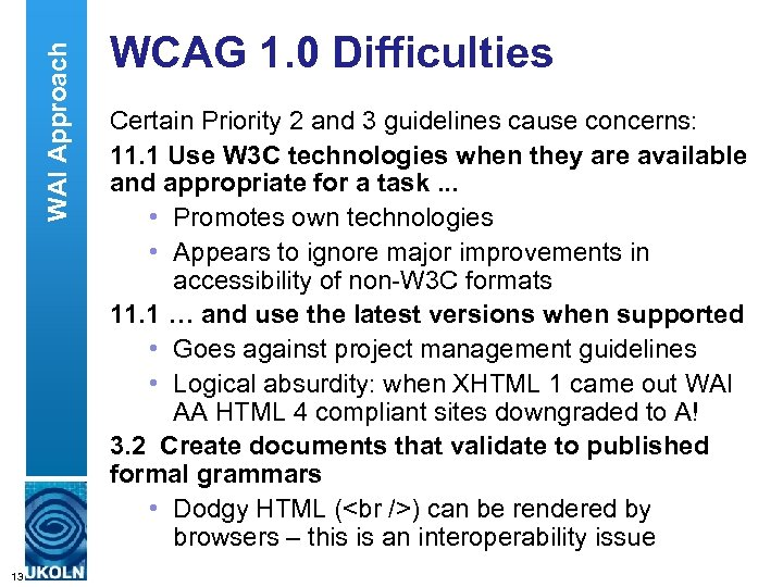 WAI Approach WCAG 1. 0 Difficulties Certain Priority 2 and 3 guidelines cause concerns: