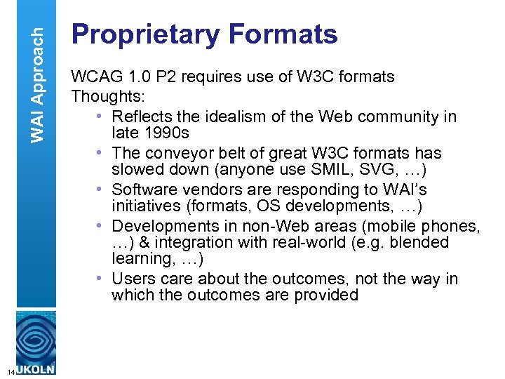 WAI Approach Proprietary Formats WCAG 1. 0 P 2 requires use of W 3
