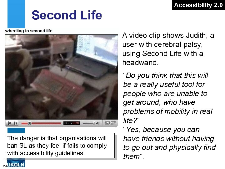 Second Life Accessibility 2. 0 A video clip shows Judith, a user with cerebral