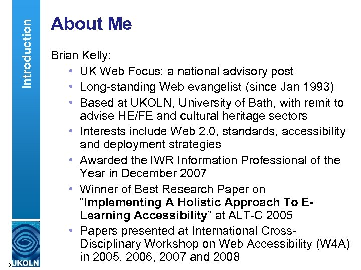 Introduction 3 About Me Brian Kelly: • UK Web Focus: a national advisory post