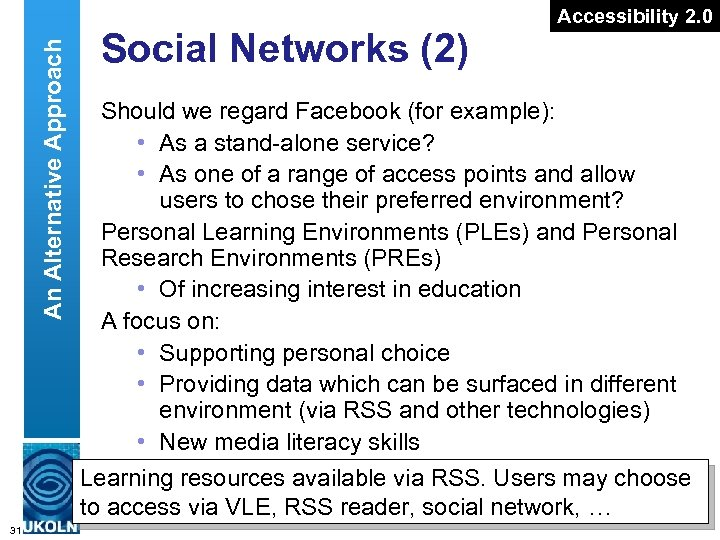 An Alternative Approach 31 Social Networks (2) Accessibility 2. 0 Should we regard Facebook