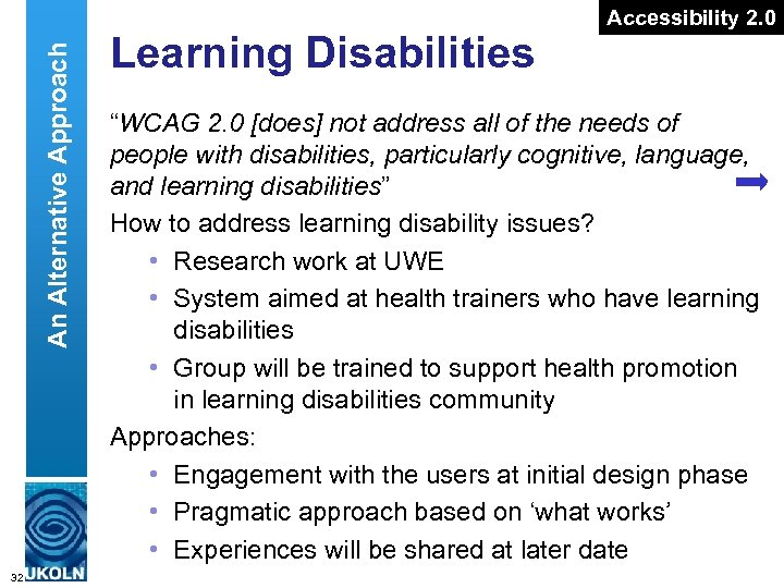 "An Alternative Approach 32 Learning Disabilities Accessibility 2. 0 ""WCAG 2. 0 [does] not"