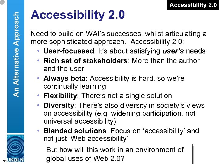 An Alternative Approach 33 Accessibility 2. 0 Need to build on WAI's successes, whilst
