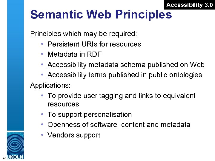 Accessibility 3. 0 Semantic Web Principles which may be required: • Persistent URIs for