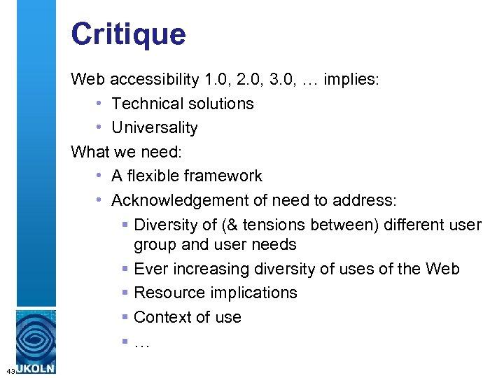 Critique Web accessibility 1. 0, 2. 0, 3. 0, … implies: • Technical solutions