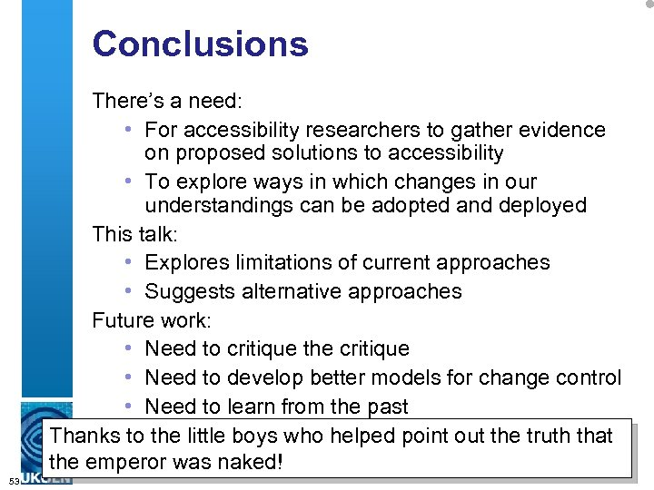 Conclusions There's a need: • For accessibility researchers to gather evidence on proposed solutions