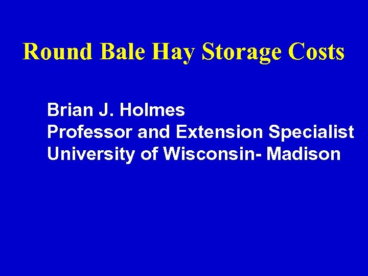 Round Bale Hay Storage Costs Brian J. Holmes Professor and Extension Specialist University of