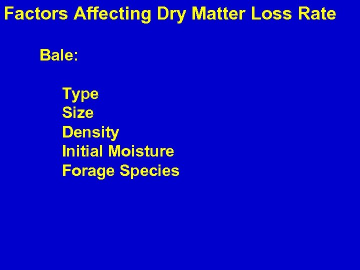 Factors Affecting Dry Matter Loss Rate Bale: Type Size Density Initial Moisture Forage Species