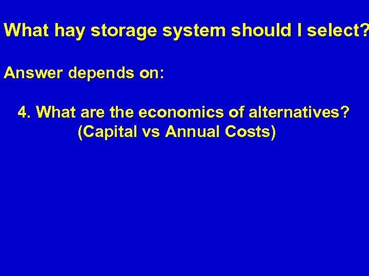 What hay storage system should I select? Answer depends on: 4. What are the
