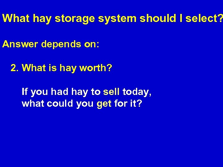 What hay storage system should I select? Answer depends on: 2. What is hay
