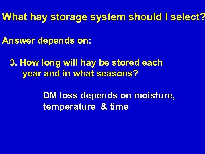 What hay storage system should I select? Answer depends on: 3. How long will