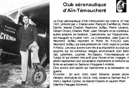 Club aéronautique d'Aïn-Témouchent Le Club aéronautique d'Aïn-Témouchent est créé le 27 mai 1931, présidé