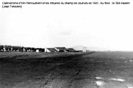 L'aérodrome d'Aïn-Témouchent et les tribunes du champ de courses en 1931. Au fond :