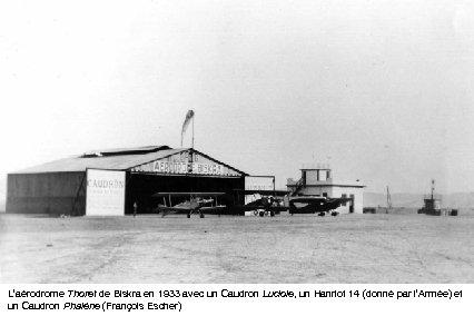 L'aérodrome Thoret de Biskra en 1933 avec un Caudron Luciole, un Hanriot 14 (donné