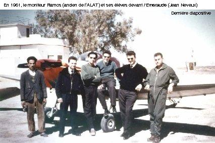 En 1961, le moniteur Ramos (ancien de l'ALAT) et ses élèves devant l'Emeraude (Jean