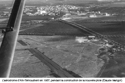 L'aérodrome d'Aïn-Témouchent en 1957, pendant la construction de la nouvelle piste (Claude Marigot)