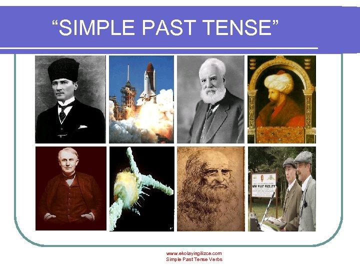"""""""SIMPLE PAST TENSE"""" www. ekolayingilizce. com Simple Past Tense Verbs"""