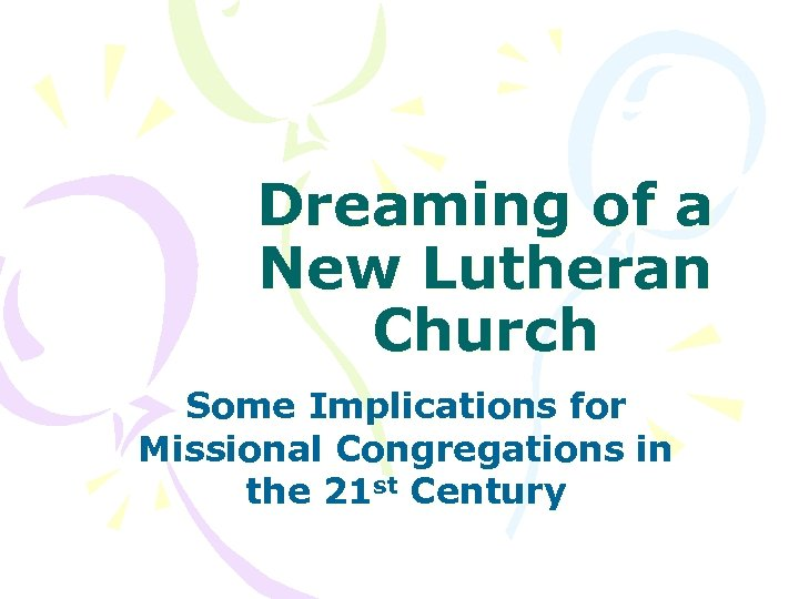 Dreaming of a New Lutheran Church Some Implications for Missional Congregations in the 21