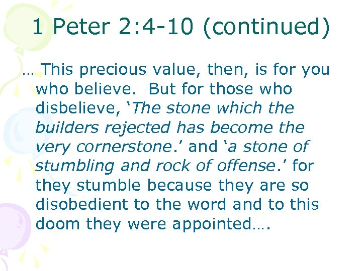 1 Peter 2: 4 -10 (continued) … This precious value, then, is for you
