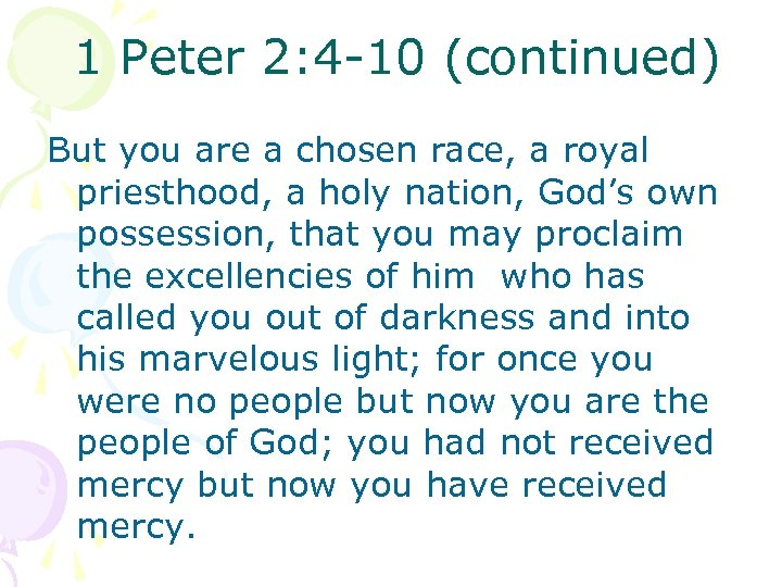 1 Peter 2: 4 -10 (continued) But you are a chosen race, a royal