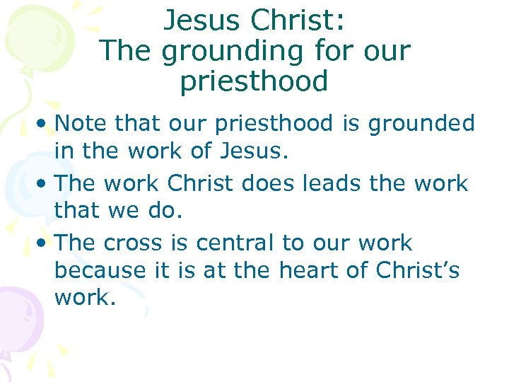 Jesus Christ: The grounding for our priesthood • Note that our priesthood is grounded