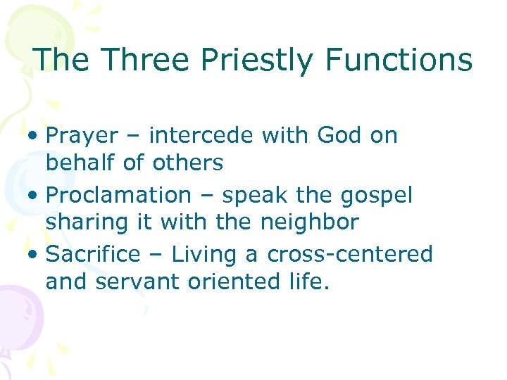 The Three Priestly Functions • Prayer – intercede with God on behalf of others