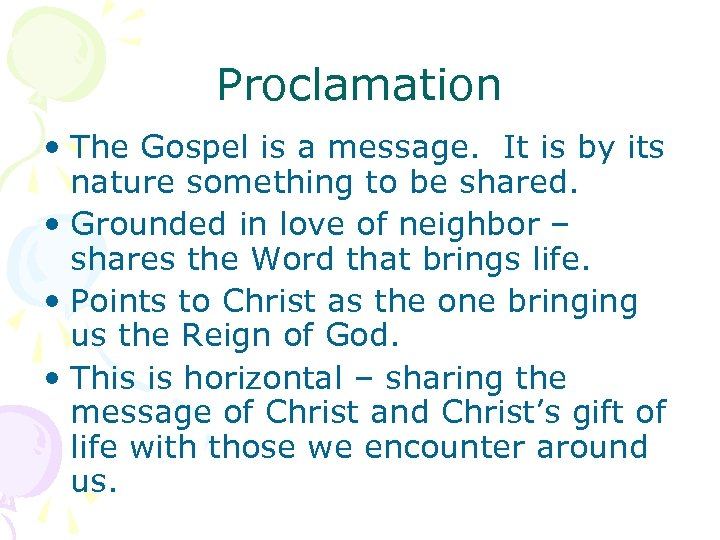 Proclamation • The Gospel is a message. It is by its nature something to