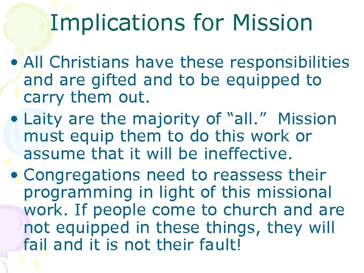 Implications for Mission • All Christians have these responsibilities and are gifted and to