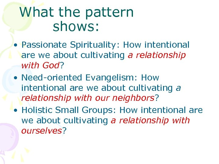 What the pattern shows: • Passionate Spirituality: How intentional are we about cultivating a