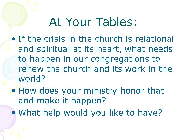 At Your Tables: • If the crisis in the church is relational and spiritual