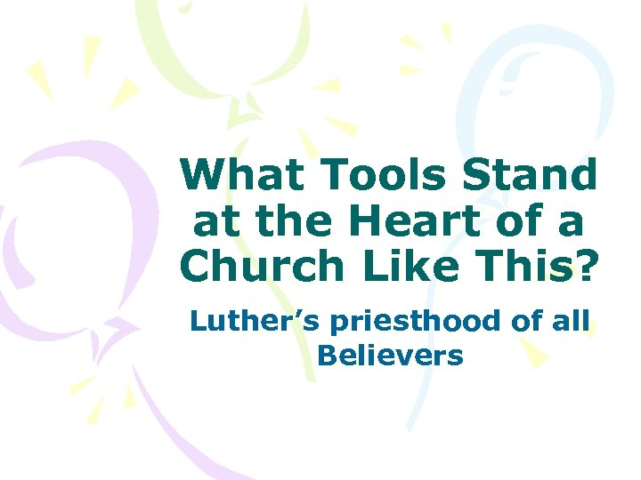 What Tools Stand at the Heart of a Church Like This? Luther's priesthood of