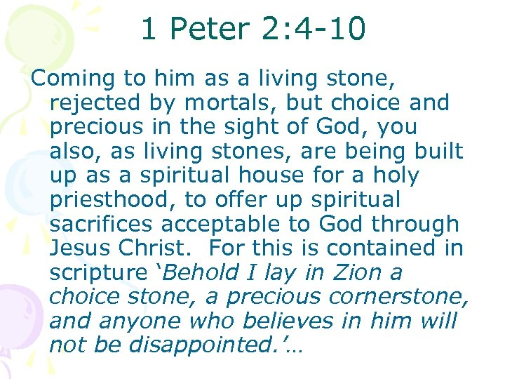 1 Peter 2: 4 -10 Coming to him as a living stone, rejected by